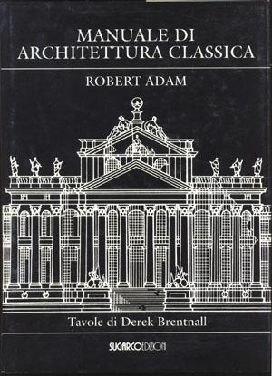 Manuale di architettura classicaRobert Adam