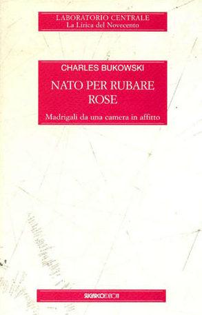 Nato per rubare roseCharles Bukowski