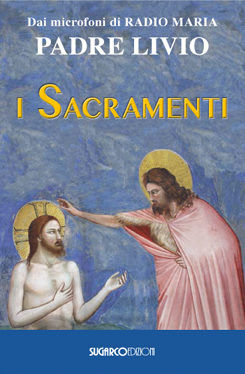 Sacramenti (I)Padre Livio Fanzaga