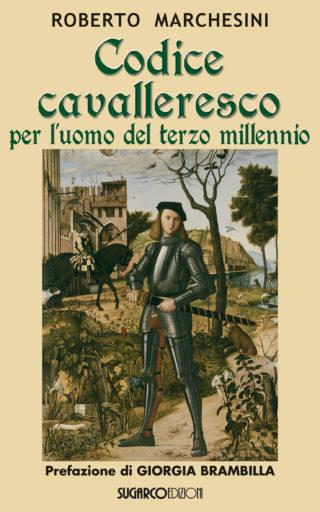 Codice cavalleresco per l'uomo del terzo millennio Roberto Marchesini