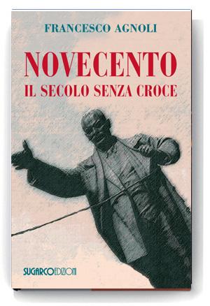 Novecento. Il secolo senza croceFrancesco Agnoli