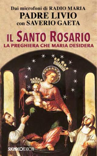 Santo Rosario (Il). La preghiera che Maria desideraPadre Livio Fanzaga – Saverio Gaeta