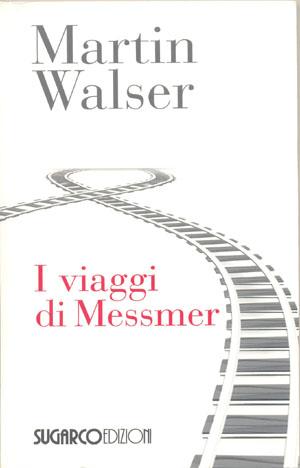Viaggi di Messmer (I)Martin Walser