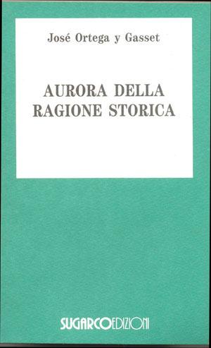 Aurora della ragione storicaJosé Ortega y Gasset