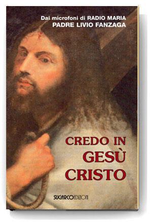 Credo in Gesù CristoPadre Livio Fanzaga
