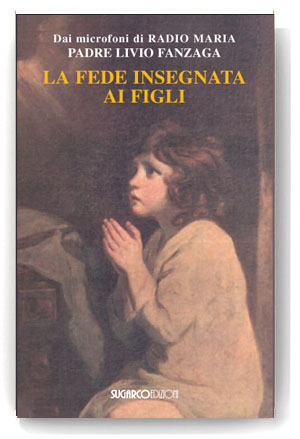 Fede insegnata ai figli (La)Padre Livio Fanzaga