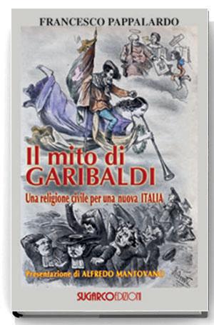 Mito di Garibaldi (Il)Francesco Pappalardo