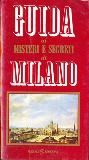 Guida ai misteri e segreti di MilanoMario Spagnol – Luciano Zeppegno