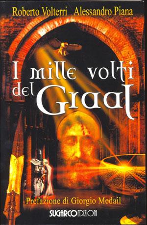 Mille volti del Graal (I)Roberto Volterri – Alessandro Piana
