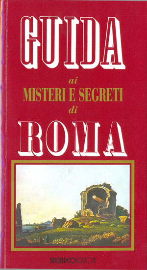 Guida ai misteri e segreti di RomaMario Spagnol – Giovenale Santi