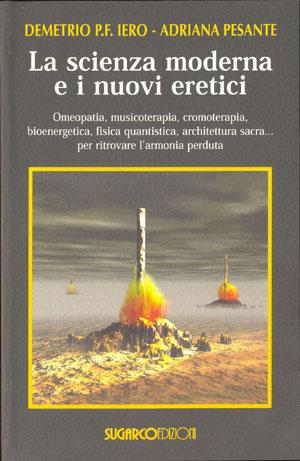 Scienza moderna e i nuovi eretici (La)Demetrio P.F. Iero – Adriana Pesante