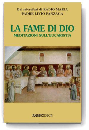 Fame di Dio (La).Meditazioni sull'EucarestiaPadre Livio Fanzaga