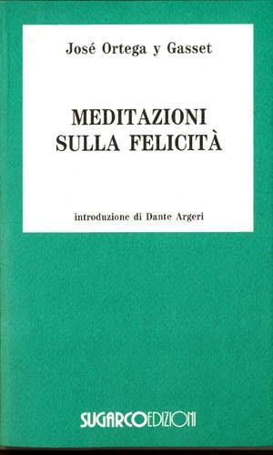 Meditazioni sulla felicitàJosé Ortega y Gasset