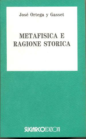Metafisica e ragione storicaJosé Ortega y Gasset