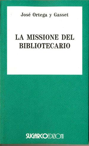 Missione del bibliotecario (La)José Ortega y Gasset