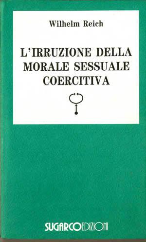 Irruzione della morale sessuale coercitiva (L')Wilhelm Reich