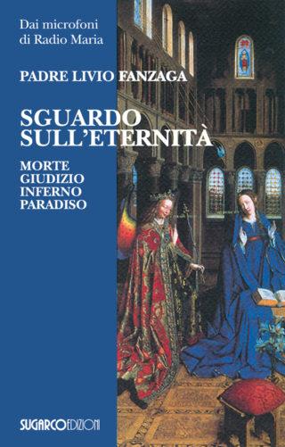 SGUARDO SULL'ETERNITÀ (ottava edizione)Padre Livio Fanzaga