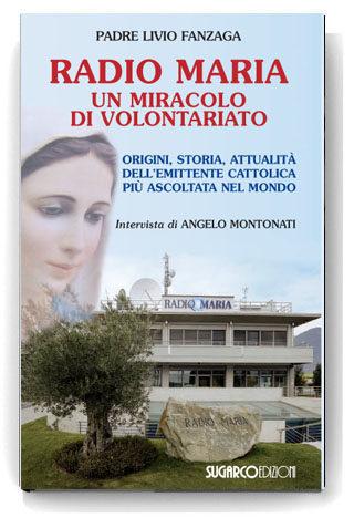 Radio Maria. Un miracolo di volontariatoPadre Livio Fanzaga