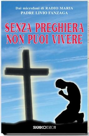 Senza preghiera non puoi viverePadre Livio Fanzaga