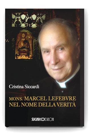 Monsignor Marcel Lefebvre – Nel nome della veritàCristina Siccardi
