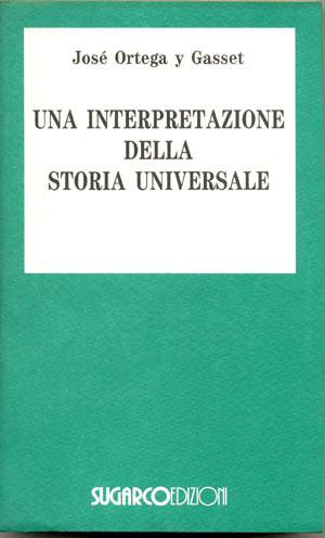 Interpretazione della storia universale (Una)José Ortega y Gasset