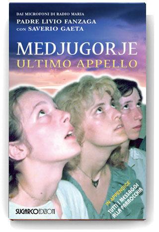 Medjugorie. Ultimo appelloPadre Livio Fanzaga – Saverio Gaeta