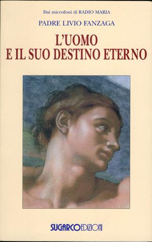 Uomo e il suo destino eterno (L')Padre Livio Fanzaga