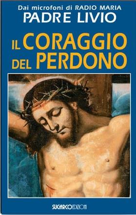 Coraggio del perdono (Il)Padre Livio Fanzaga