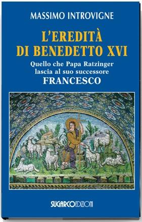 Eredità di Benedetto XVI (L')Massimo Introvigne