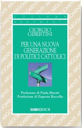 Per una nuova generazione di politici cattoliciGiorgio Gibertini