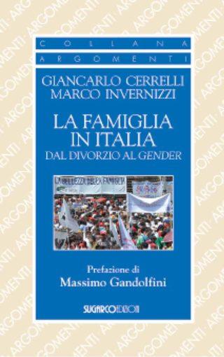 Famiglia in Italia dal divorzio al gender (La)Giancarlo Cerrelli – Marco Invernizzi