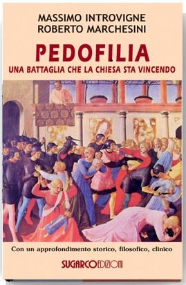 Pedofilia una battaglia che la Chiesa sta vincendoMassimo Introvigne – Roberto Marchesini