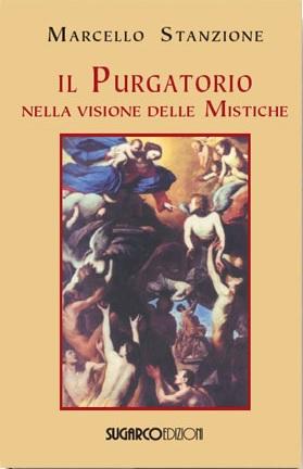 Purgatorio nella visione delle mistiche (Il)Marcello Stanzione