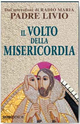 Volto della misericordia (Il)Padre Livio Fanzaga
