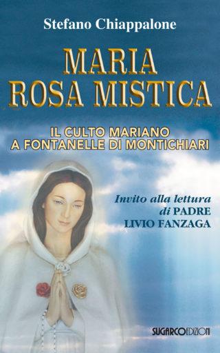 Maria Rosa Mistica. Il culto mariano a Fontanelle di MontichiariStefano Chiappalone