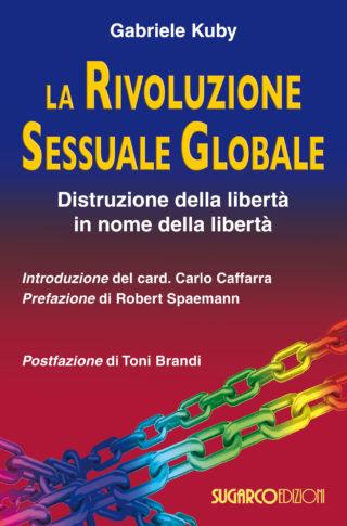 Rivoluzione sessuale globale (La). Distruzione della libertà nel nome della libertà Gabriele Kuby