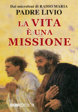 Vita è una missione (La)Padre Livio Fanzaga