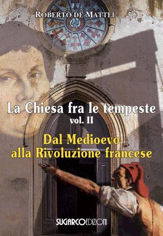 Chiesa fra le tempeste vol. II. Dal Medioevo alla Rivoluzione francese (La)Roberto de Mattei