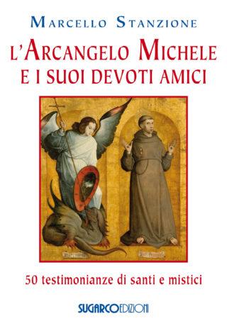 Arcangelo Michele e i suoi devoti amici. 50 testimonianze di santi e mistici (L')Marcello Stanzione