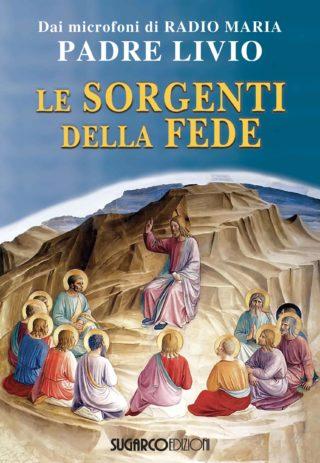 Sorgenti della fede (Le)Padre Livio Fanzaga