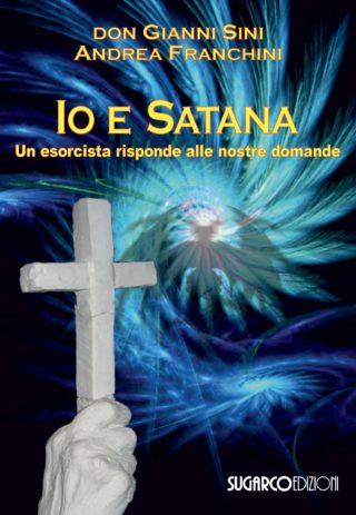Io e Satana. Un esorcista risponde alle nostre domandeGianni Sini, Andrea Franchini