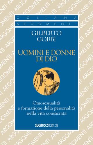 UOMINI E DONNE DI DIO. Omosessualità e formazione della personalità nella vita consacrataGilberto Gobbi