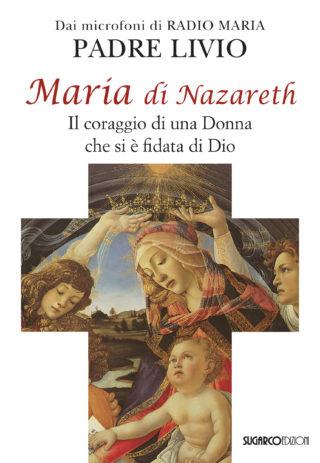 MARIA DI NAZARETH. Il coraggio di una Donna che si è fidata di DioPadre Livio Fanzaga