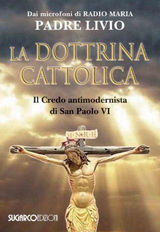 DOTTRINA CATTOLICA (LA). Il Credo antimodernista di San Paolo VIPadre Livio Fanzaga