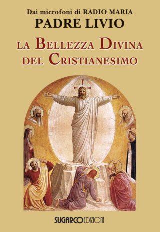 Bellezza divina del cristianesimo (La)Padre Livio Fanzaga