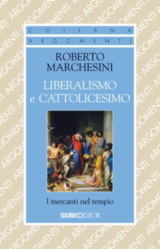Liberalismo e cattolicesimo. I mercanti nel tempioRoberto Marchesini