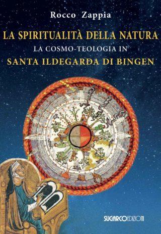 Spiritualità della natura. La cosmo-teologia in Santa Ildegarda di Bingen (La)Rocco Zappia